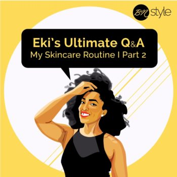 Eki's Ultimate Q & A: My Skincare Routine | Part 2