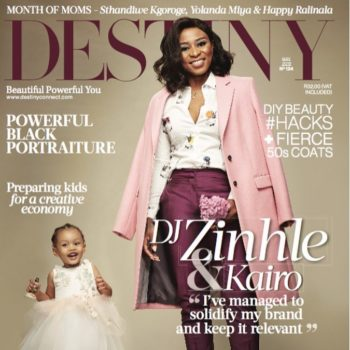Super Cute: DJ Zinhle & daughter Kairo are Destiny Magazine's May 2018 Cover Girls!